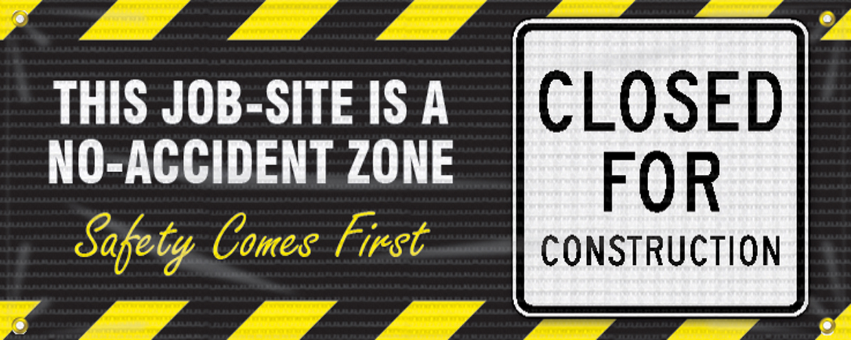 This Job-Site Is A No-Accident Zone Safety Comes First 4-ft x 25-ft 1EA